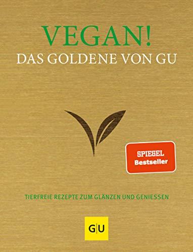 Vegan! Das Goldene von GU: Tierfreie Rezepte zum Glänzen und Genießen (GU Grundkochbücher)