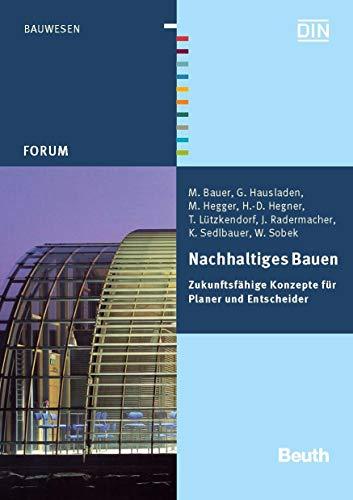Nachhaltiges Bauen: Zukunftsfähige Konzepte für Planer und Entscheider (Beuth Forum)