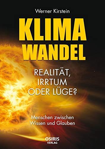 Klimawandel - Realität, Irrtum oder Lüge?: Menschen zwischen Wissen und Glauben