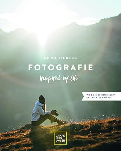 Fotografie – Inspired by life: Wie du in deinen Bildern Geschichten erzählst (Gräfe und Unzer)