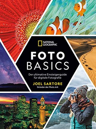 National Geographic: Foto-Basics - Der ultimative Einsteigerguide für digitale Fotografie.: Fotografieren lernen von einem...