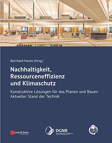 Nachhaltigkeit, Ressourceneffizienz und Klimaschutz: Konstruktive Lösungen für das Planen und Bauen - Aktueller Stand der...