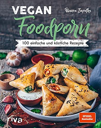 Vegan Foodporn: 100 einfache und köstliche Rezepte. Das vegane Kochbuch für Anfänger und Fortgeschrittene....