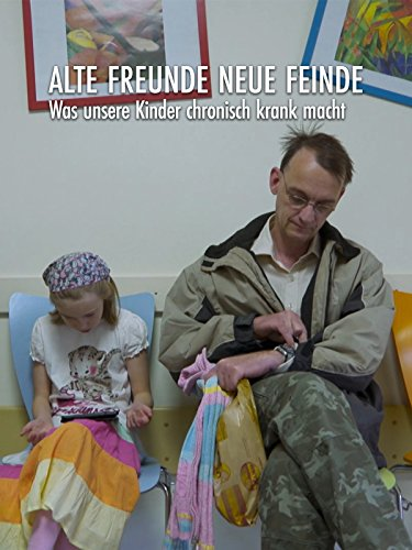 Alte Freunde, neue Feinde -  Was unsere Kinder chronisch krank macht