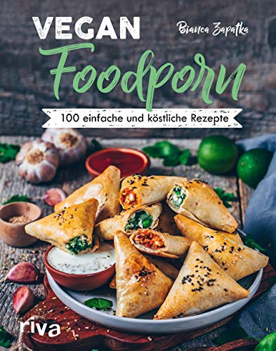 Vegan Foodporn: 100 einfache und köstliche Rezepte. Das vegane Kochbuch für Anfänger und Fortgeschrittene mit Bianca...