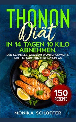 Thonon Diät: In 14 Tagen 10 Kilo abnehmen. Der schnelle Weg zum Wunschgewicht. Inkl. 14 Tage Ernährungs-Plan und 150...